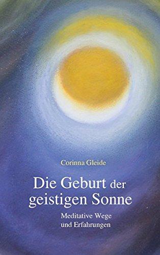 Die Geburt der geistigen Sonne: Meditative Wege und Erfahrungen