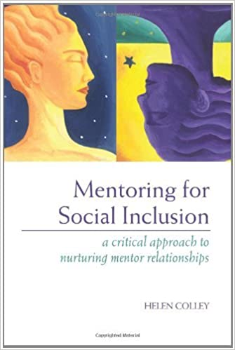Mentoring for Social Inclusion: A Critical Approach to Nurturing Mentor Relationships by Helen Colley (2003-11-09)