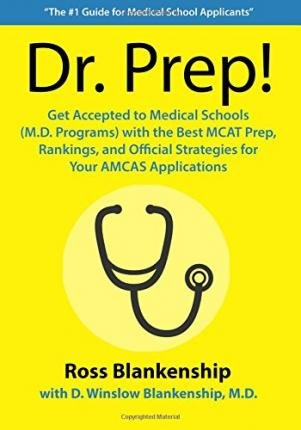 [ Dr. Prep!: Get Accepted to Medical Schools (M.D. Programs) with the Best MCAT Prep, Rankings and Official Strategies for Your Amc BY Blankenship, Ross D. ( Author ) ] { Paperback } 2014