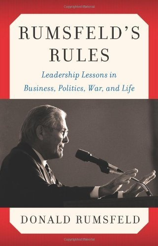 Rumsfeld's Rules: Leadership Lessons in Business, Politics, War, and Life by Rumsfeld, Donald (2013) Hardcover