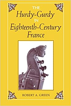 The Hurdy-Gurdy in the Eighteenth Century (Publications of the Early Music Institute)