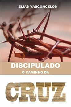 Discipulado - O Caminho da Cruz por [Vasconcelos, Elias]