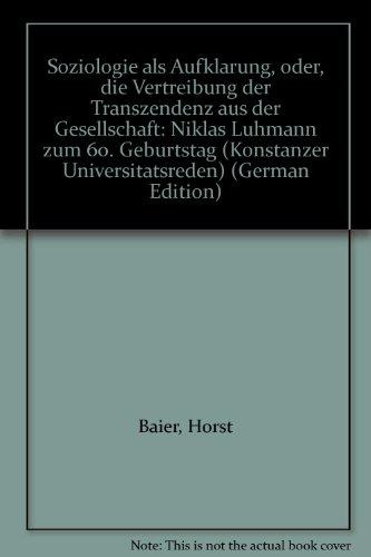 Soziologie als Aufklärung, oder, die Vertreibung der Transzendenz aus der Gesellschaft: Niklas Luhmann zum 60. Geburtstag (Konstanzer Universitätsreden) (German Edition)