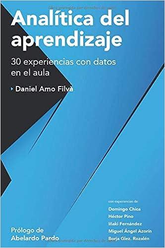 Analítica del aprendizaje: 30 experiencias con datos en el aula (Spanish Edition): Daniel Amo Filvà, Domingo Chica, Héctor Pino, Iñaki Fernández, ...