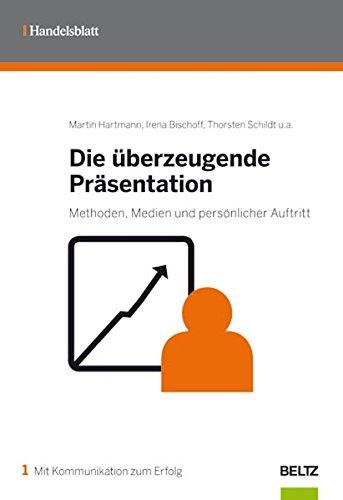 Die überzeugende Präsentation: Methoden, Medien und persönlicher Auftritt Broschiert – 17. November 2008 Ingeborg Sachsenmeier Martin Hartmann Irena Bischoff Thorsten Schildt