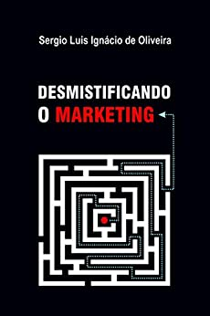 Desmistificando o Marketing por [de Oliveira, Sérgio Luis Ignácio]