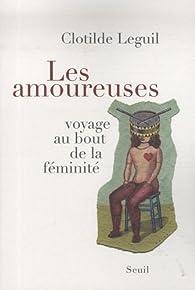 Les amoureuses : Voyage au bout de la féminité par Clotilde Leguil