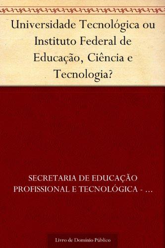 Universidade Tecnológica ou Instituto Federal de Educação Ciência e Tecnologia?