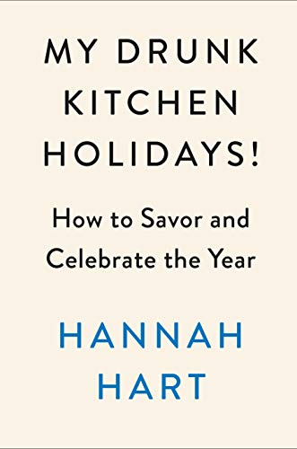 My Drunk Kitchen Holidays!: How to Savor and Celebrate the Year by Hannah Hart