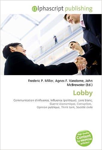 Lire Lobby: Communication d'influence, Influence (politique), Livre blanc, Guerre économique, Corruption,  Opinion publique, Think tank, Société civile pdf