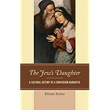 The Jew's Daughter: A Cultural History of a Conversion Narrative