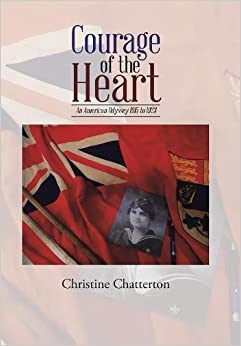 Courage of the Heart: An American Odyssey 1915 to 1923