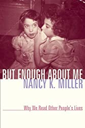But Enough About Me: Why We Read Other People's Lives (Gender and Culture Series)