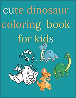 Cute Dinosaur Coloring Book For Kids Coloring Book For Boys Girls With 90 Adorable Dinosaur Pages Activity Books For Kids Amazon De Esoco Jou Fremdsprachige Bucher