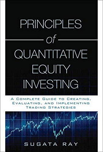 Principles of Quantitative Equity Investing: A Complete Guide to Creating, Evaluating, and Implementing Trading Strategi