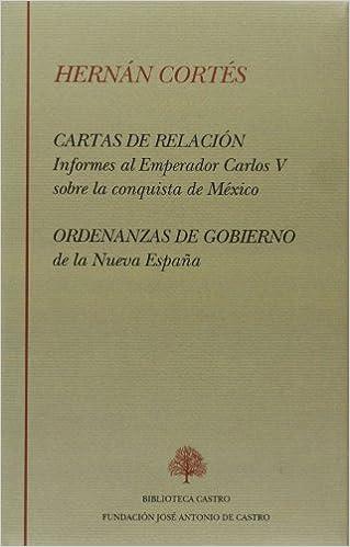 Cartas de relación y ordenanzas de gobierno Biblioteca Castro: Amazon.es: Cortés, Hernán, Hernández Sánchez-Barba, Mario: Libros