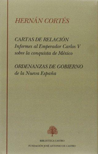 Cartas de relacion y ordenanzas de gobierno - informes al emperador Carlos V sobre la conquiesta de México (Biblioteca Castro) por Hernan Cortes