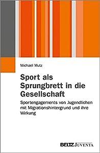 Sport als Sprungbrett in die Gesellschaft?: Sportengagements von Jugendlichen...