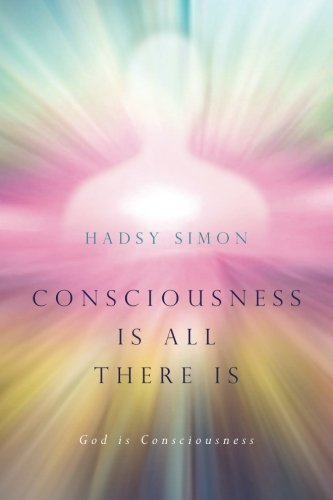 Consciousness is all there is: God is Consciousness ebook