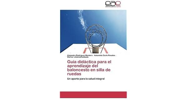 Guía didáctica para el aprendizaje del baloncesto en silla de ruedas: Un aporte para la salud integral (Spanish Edition): Alejandro Rodriguez Montero, ...