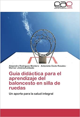 Guía didáctica para el aprendizaje del baloncesto en silla de ruedas: Un aporte para la salud integral (Spanish Edition) (Spanish) Paperback – August 26, ...