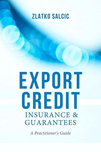 Export Credit Insurance And Guarantees  A Practitioners Guide