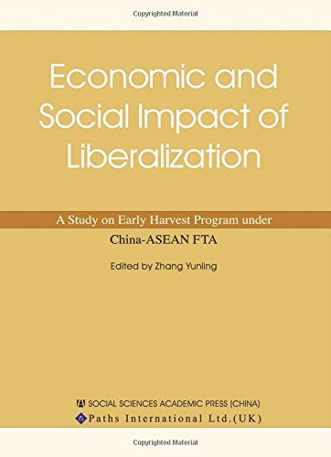 Economic and Social Impact of Liberalization: A Study on Early Harvest Program under China-ASEAN FTA (The Impact of Change in Modern China) by Brand: Paths International Ltd.