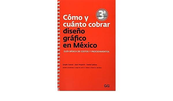Como Y Cuanto Cobrar Diseño Grafico En Mexico: Guia Basica De Costos Y Procedimientos: VVAA: 9788425226106: Amazon.com: Books