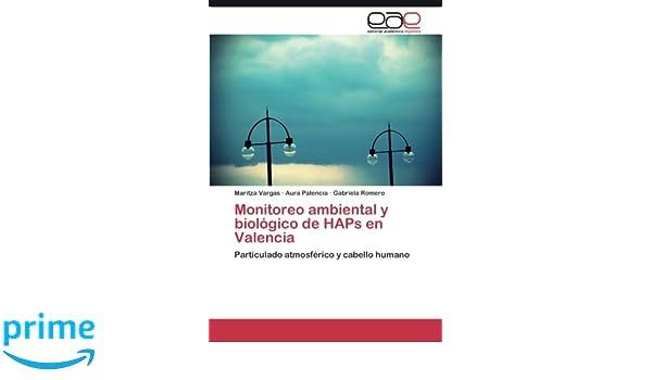 Monitoreo ambiental y biológico de HAPs en Valencia: Particulado atmosférico y cabello humano (Spanish Edition): Maritza Vargas, Aura Palencia, ...