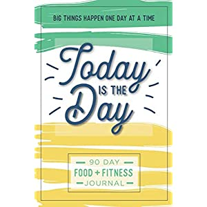 Best fitness trackers Today is the Day: A 90 Day Food + Fitness Journal: Daily Activity and Fitness Tracker to Cultivate a Better You