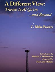 A Different View:  Travels to Al Qa'im and Beyond: Volume 2 of A Different View