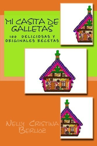 Mi Casita de Galletas: Galletas . Recetario para ni?s (Spanish Edition) by Nelly Cristina Berlioz (2012-08-16)