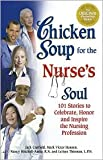 chicken soup for the nurses soul - Chicken Soup for the Nurse's Soul: 101 Stories to Celebrate, Honor and Inspire the Nursing Profession by Jack Canfield, Mark Victor Hansen, Nancy Mitchell Autio, LeAnn Thieman, L.P.N.