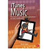 ITUNES MUSIC: MASTERING HIGH RESOLUTION AUDIO DELIVERY: PRODUCE GREAT SOUNDING MUSIC WITH MASTERED FOR ITUNES BY KATZ, BOB (AUTHOR)PAPERBACK