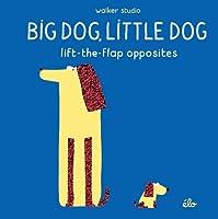 Big Dog Little Dog. Lift The Flap Opposites