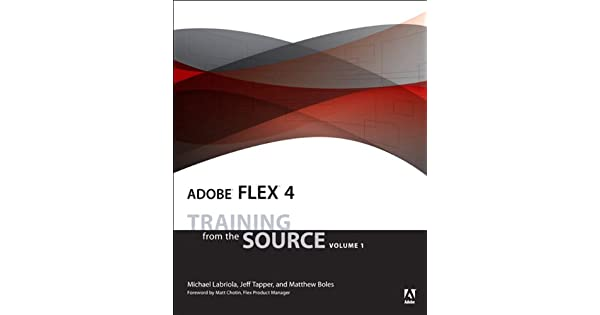 Adobe Flex 4: Training from the Source, Volume 1
