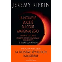 La nouvelle société du coût marginal zéro: L'internet des objet, l'émergence des communaux collaboratifs et l'éclipse du capitalisme (French Edition)