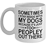 Peopley Outside Mug - Sometimes I Stay inside With My Dogs Because It's Just Too Peopley Out There