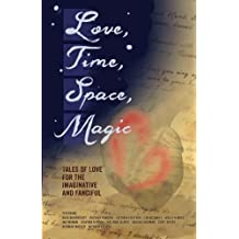 Love, Time, Space, Magic: Tales of Love for the Imaginative and Fanciful
