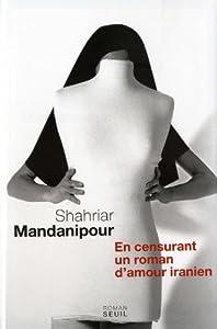 vignette de 'En censurant un roman d'amour iranien (Shahriar MANDANIPOUR)'