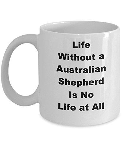 Australian Shepherd Mug Coffee Funny Gift Idea For Dog Pet Lover Breeder Handler Fan Novelty Joke Gag Life Without