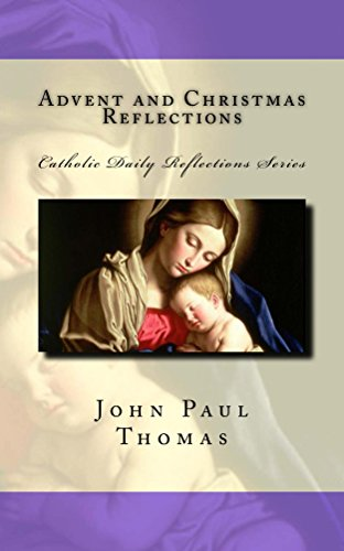 Advent and Christmas Reflections (Catholic Daily Reflections Series Book 1)