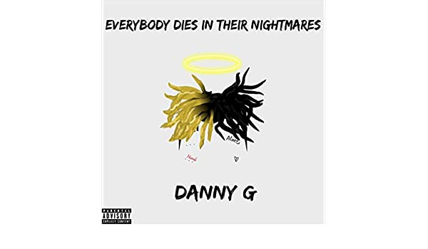 Everybody Dies In Their Nightmares Explicit By Danny G On Amazon