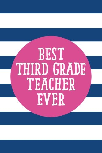Download Best Third Grade Teacher Ever (6x9 Journal): Lined Writing Notebook, 120 Pages – Sapphire Blue Stripes with Decorative Pink and Inspirational Quote, Great for School or Teacher Gift PDF