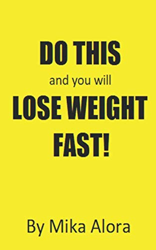Do This and you will Lose Weight FAST!: A Safe and Healthy Way to Shed Pounds Quickly Without the Gym! (Gym Shed)