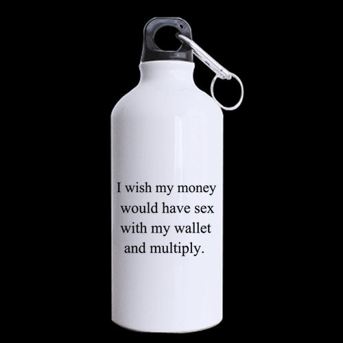 Girlfriend/Boyfriend Gift I wish my money would have sex with my wallet and multiply. 13.5oz Sports Bottle(Two Sides) by Funny Quotes Sports Bottle