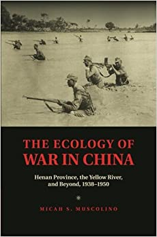 Book The Ecology of War in China: Henan Province, the Yellow River, and Beyond, 1938-1950 (Studies in Environment and History)