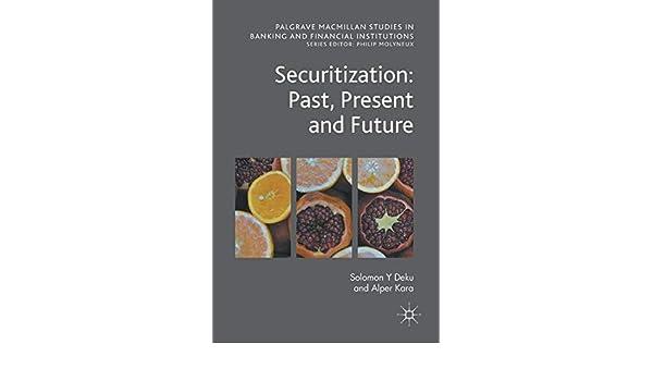 Securitization: Past, Present and Future: Solomon Y Deku