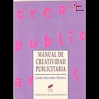 Manual de creatividad publicitaria (Publicidad y relaciones públicas nº 4)