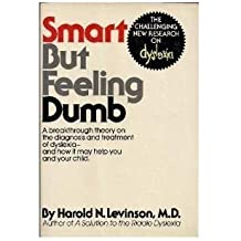 Smart But Feeling Dumb - The Challenging New Research on Dyslexia 1st edition by Harold N. Levinson, M.D. (1984) Hardcover